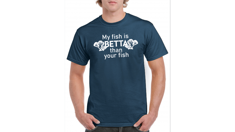 T-shirt My fish is betta than your fish